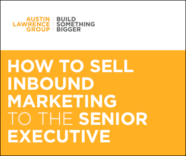 How to Sell Inbound Marketing to the Senior Executive